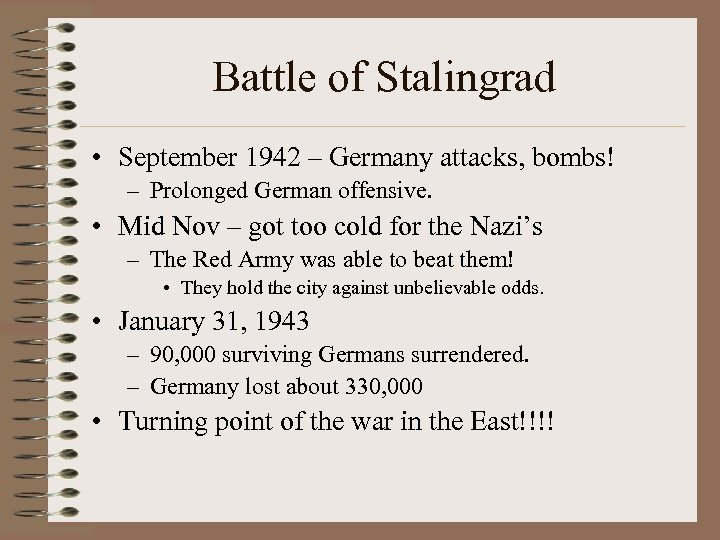 Battle of Stalingrad • September 1942 – Germany attacks, bombs! – Prolonged German offensive.