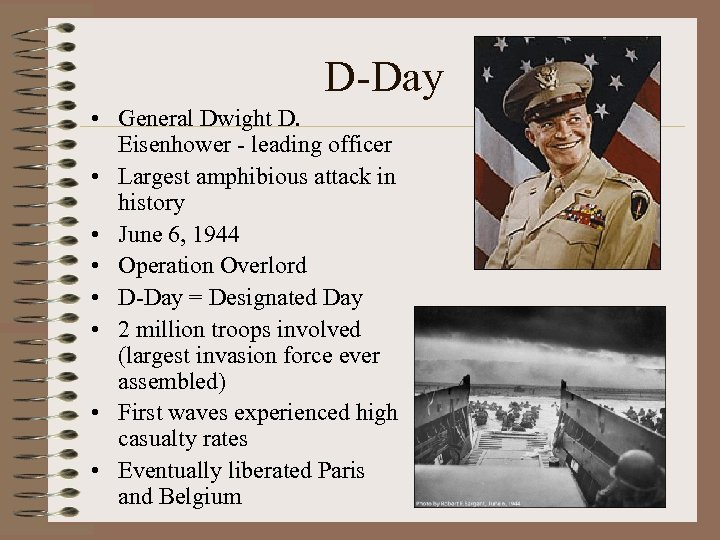 D-Day • General Dwight D. Eisenhower - leading officer • Largest amphibious attack in