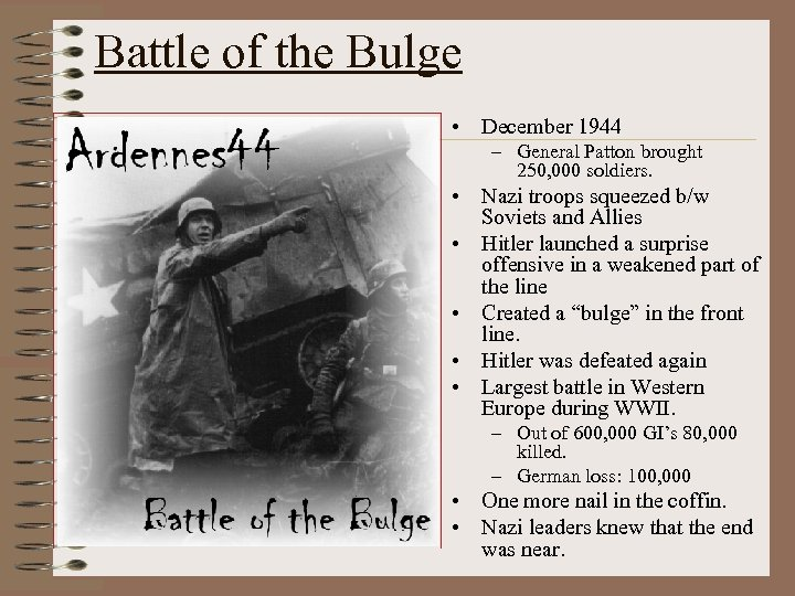 Battle of the Bulge • December 1944 – General Patton brought 250, 000 soldiers.
