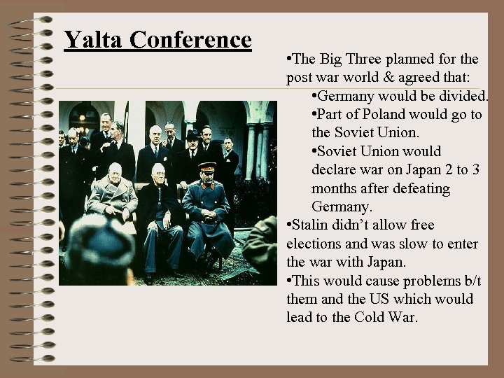 Yalta Conference • The Big Three planned for the post war world & agreed