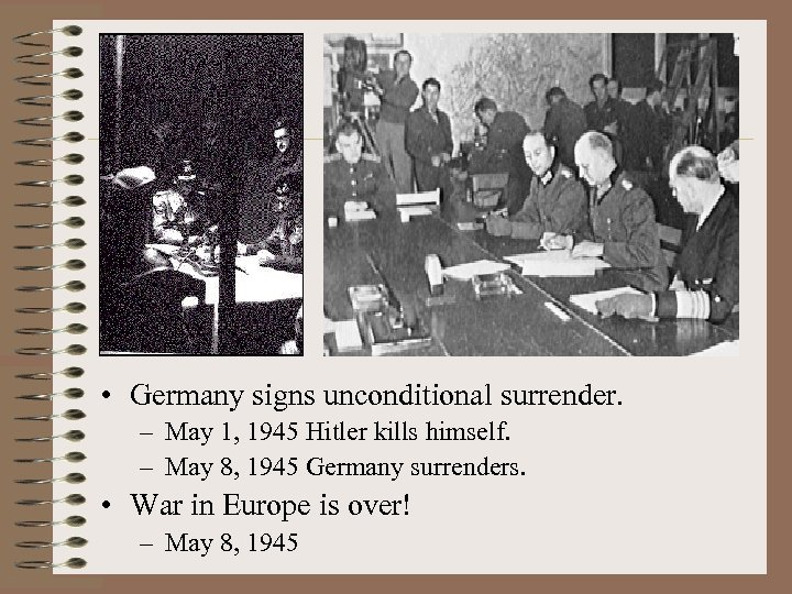 • Germany signs unconditional surrender. – May 1, 1945 Hitler kills himself. –