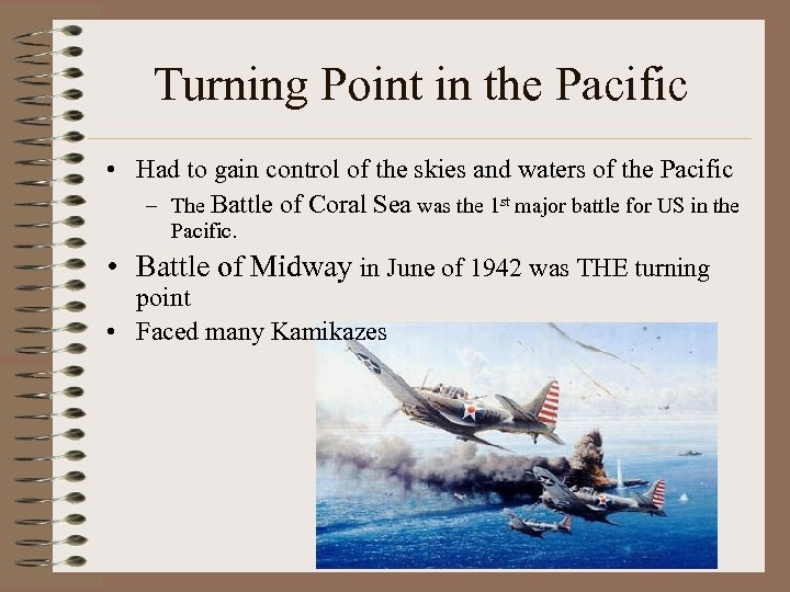 Turning Point in the Pacific • Had to gain control of the skies and