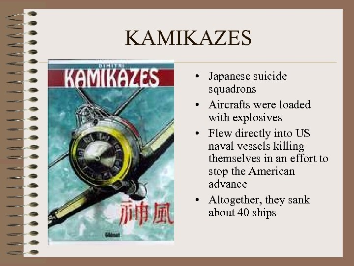 KAMIKAZES • Japanese suicide squadrons • Aircrafts were loaded with explosives • Flew directly