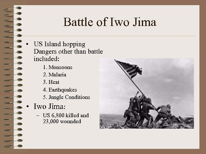 Battle of Iwo Jima • US Island hopping Dangers other than battle included: 1.