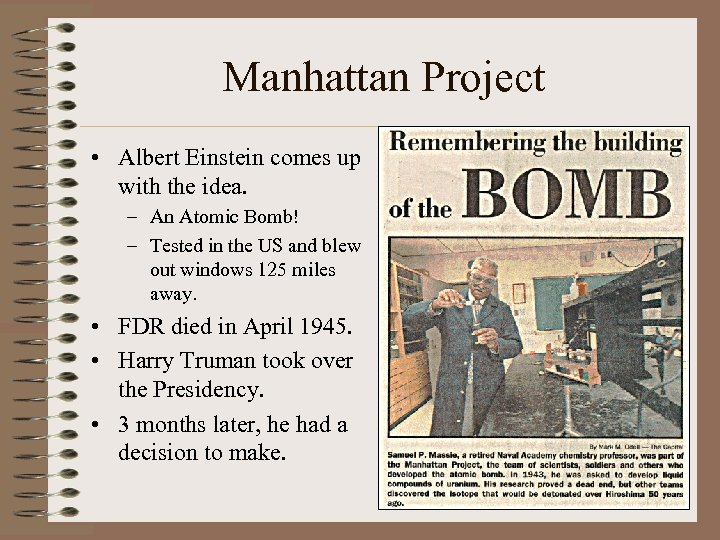 Manhattan Project • Albert Einstein comes up with the idea. – An Atomic Bomb!