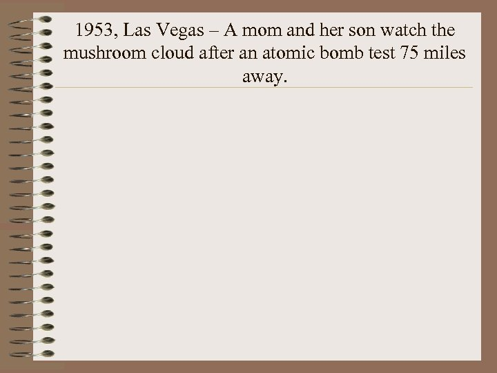 1953, Las Vegas – A mom and her son watch the mushroom cloud after