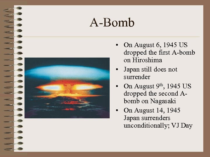 A-Bomb • On August 6, 1945 US dropped the first A-bomb on Hiroshima •