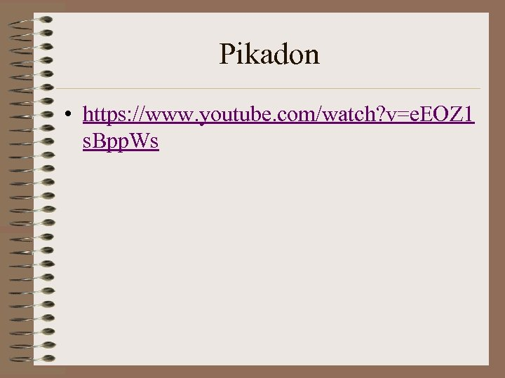Pikadon • https: //www. youtube. com/watch? v=e. EOZ 1 s. Bpp. Ws