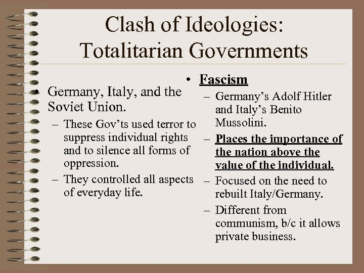 Clash of Ideologies: Totalitarian Governments • Germany, Italy, and the Soviet Union. • Fascism