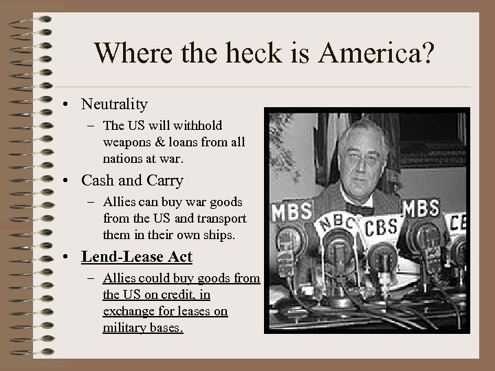 Where the heck is America? • Neutrality – The US will withhold weapons &