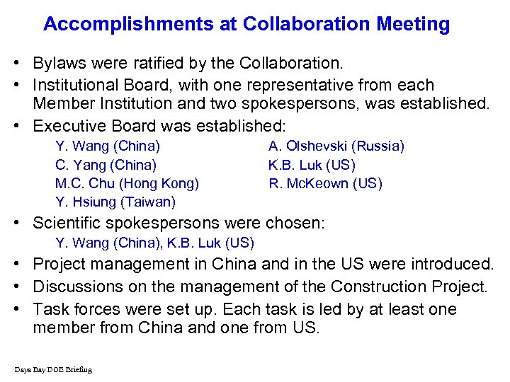 Accomplishments at Collaboration Meeting • Bylaws were ratified by the Collaboration. • Institutional Board,