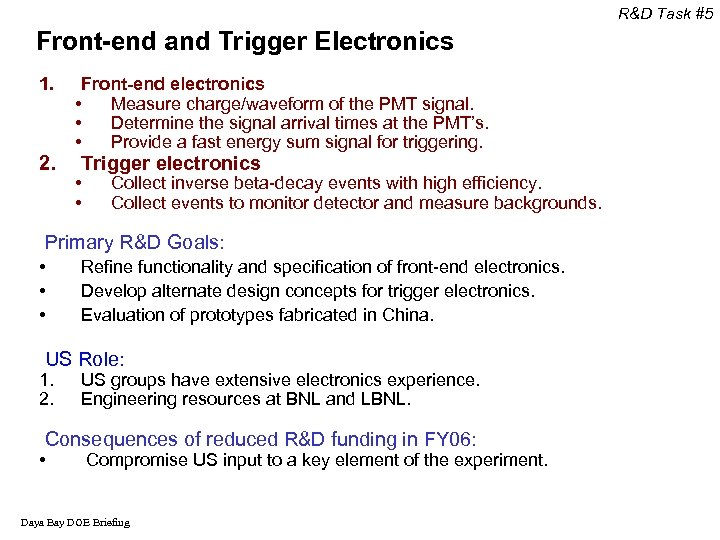 R&D Task #5 Front-end and Trigger Electronics 1. 2. Front-end electronics • Measure charge/waveform