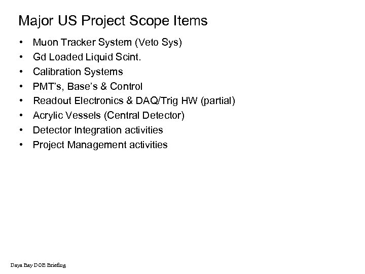 Major US Project Scope Items • • Muon Tracker System (Veto Sys) Gd Loaded