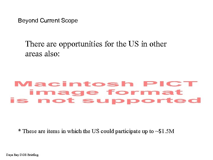 Beyond Current Scope There are opportunities for the US in other areas also: *