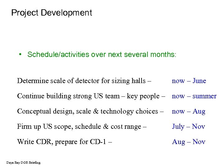 Project Development • Schedule/activities over next several months: Determine scale of detector for sizing