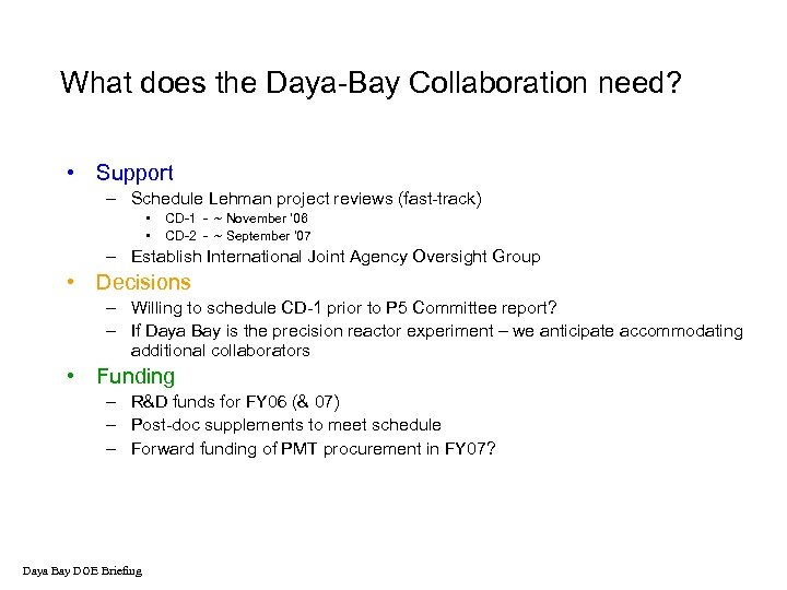What does the Daya-Bay Collaboration need? • Support – Schedule Lehman project reviews (fast-track)