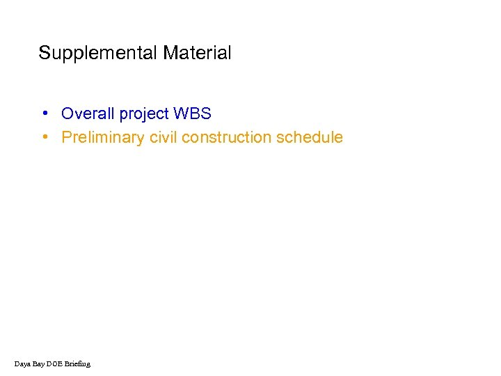 Supplemental Material • Overall project WBS • Preliminary civil construction schedule Daya Bay DOE