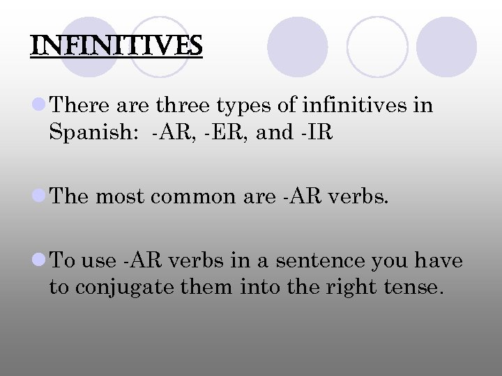 infinitives l There are three types of infinitives in Spanish: -AR, -ER, and -IR