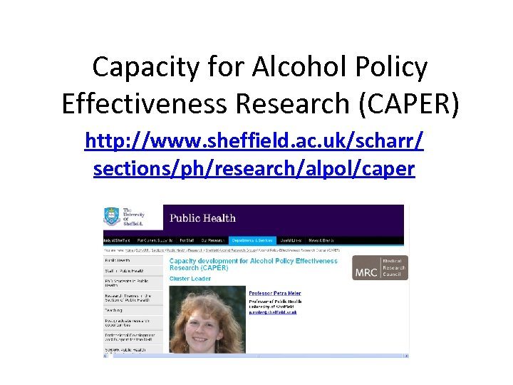 Capacity for Alcohol Policy Effectiveness Research (CAPER) http: //www. sheffield. ac. uk/scharr/ sections/ph/research/alpol/caper
