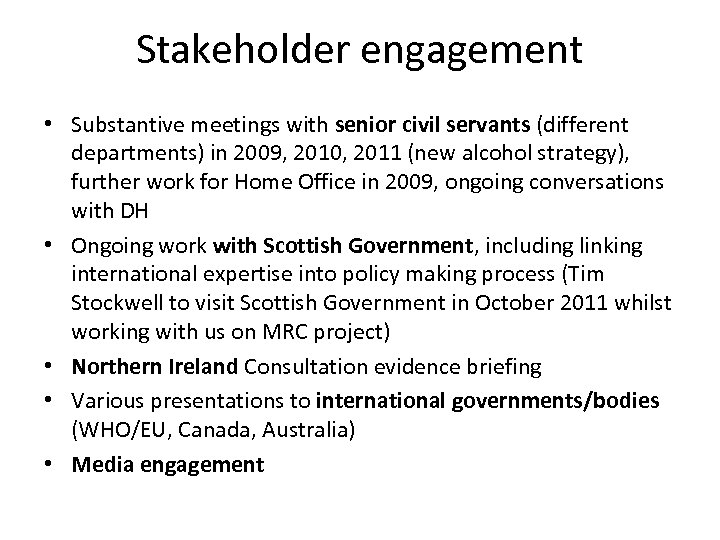 Stakeholder engagement • Substantive meetings with senior civil servants (different departments) in 2009, 2010,