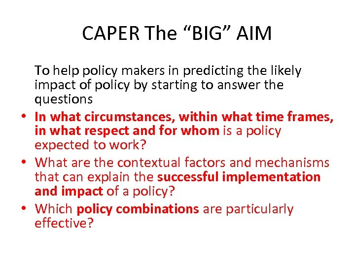 """CAPER The """"BIG"""" AIM To help policy makers in predicting the likely impact of"""