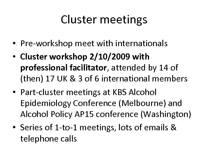 Cluster meetings • Pre-workshop meet with internationals • Cluster workshop 2/10/2009 with professional facilitator,
