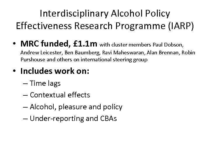 Interdisciplinary Alcohol Policy Effectiveness Research Programme (IARP) • MRC funded, £ 1. 1 m