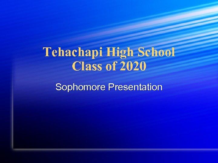 Tehachapi High School Class of 2020 Sophomore Presentation