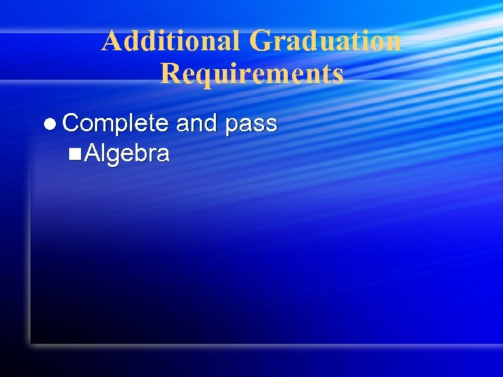 Additional Graduation Requirements l Complete and pass n. Algebra