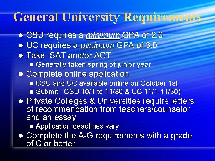 General University Requirements l l l CSU requires a minimum GPA of 2. 0