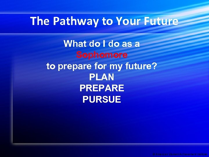The Pathway to Your Future What do I do as a Sophomore to prepare