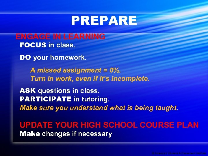 PREPARE ENGAGE IN LEARNING FOCUS in class. DO your homework. A missed assignment =