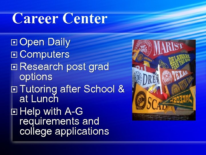 Career Center Open Daily Computers Research post grad options Tutoring after School & at