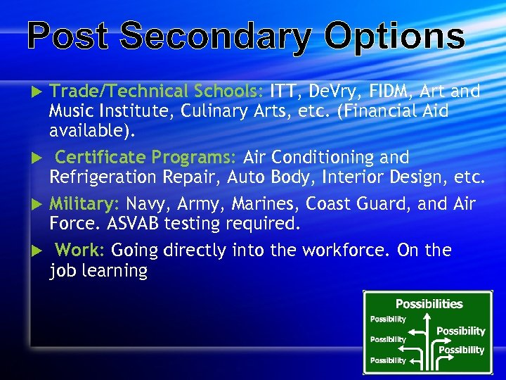Post Secondary Options Trade/Technical Schools: ITT, De. Vry, FIDM, Art and Music Institute, Culinary