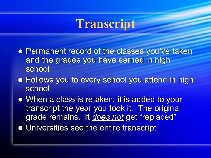Transcript Permanent record of the classes you've taken and the grades you have earned