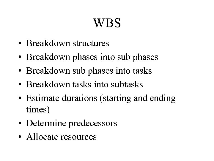 WBS • • • Breakdown structures Breakdown phases into sub phases Breakdown sub phases