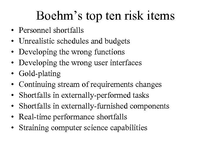 Boehm's top ten risk items • • • Personnel shortfalls Unrealistic schedules and budgets