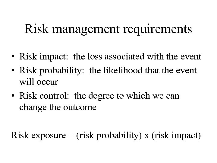 Risk management requirements • Risk impact: the loss associated with the event • Risk