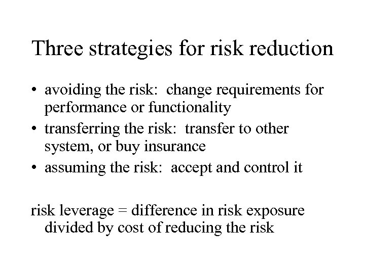 Three strategies for risk reduction • avoiding the risk: change requirements for performance or