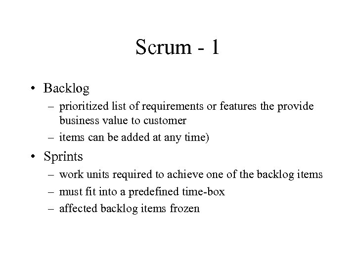 Scrum - 1 • Backlog – prioritized list of requirements or features the provide