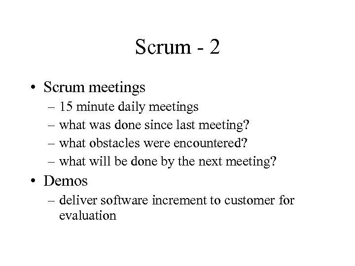 Scrum - 2 • Scrum meetings – 15 minute daily meetings – what was