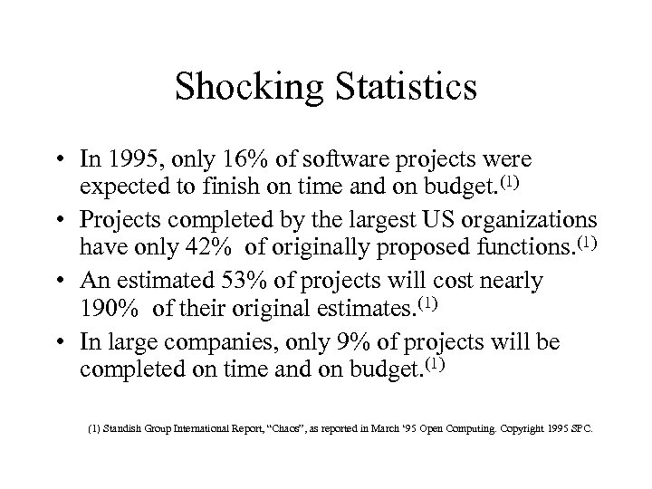 Shocking Statistics • In 1995, only 16% of software projects were expected to finish