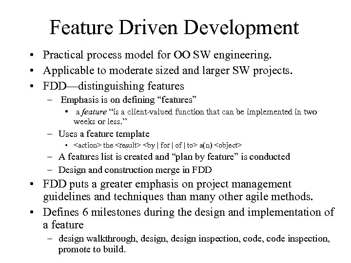 Feature Driven Development • Practical process model for OO SW engineering. • Applicable to