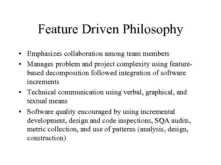 Feature Driven Philosophy • Emphasizes collaboration among team members • Manages problem and project