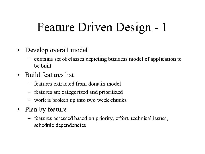Feature Driven Design - 1 • Develop overall model – contains set of classes