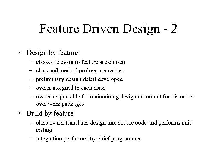 Feature Driven Design - 2 • Design by feature – – – classes relevant