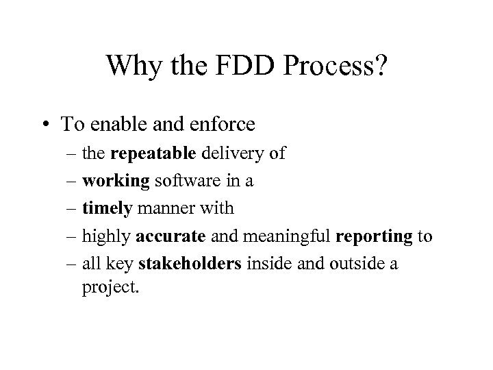 Why the FDD Process? • To enable and enforce – the repeatable delivery of