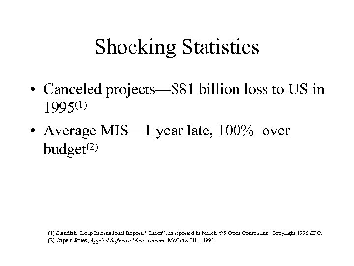 Shocking Statistics • Canceled projects—$81 billion loss to US in 1995(1) • Average MIS—