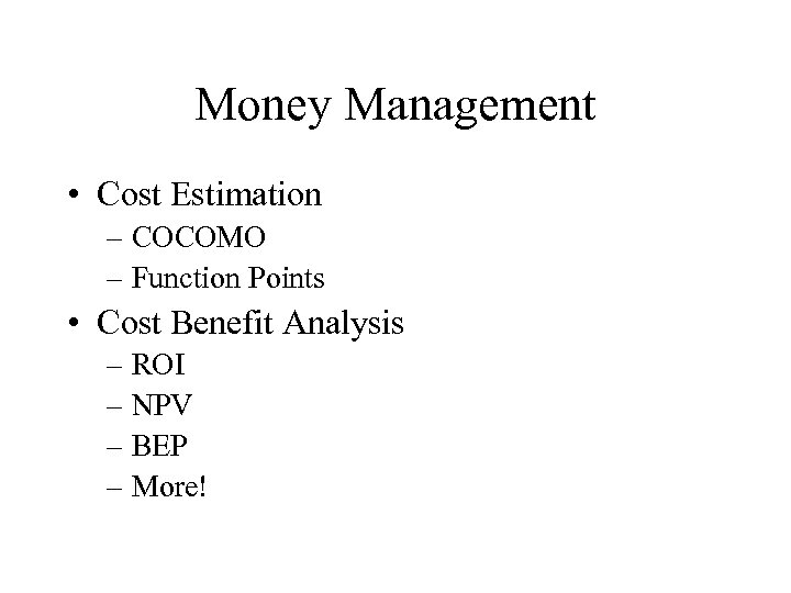 Money Management • Cost Estimation – COCOMO – Function Points • Cost Benefit Analysis
