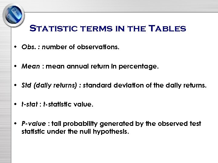 Statistic terms in the Tables • Obs. : number of observations. • Mean :